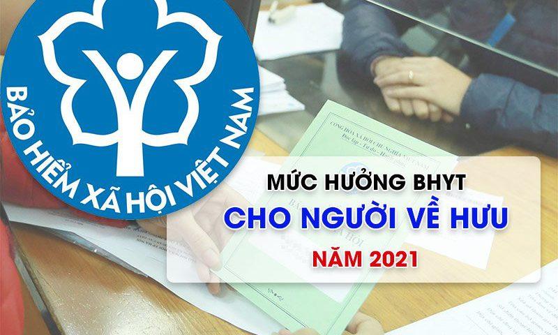 Mức hưởng BHYT cho người về hưu vào năm 2021