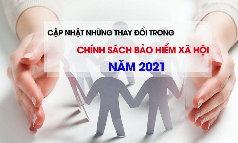 Cập nhật những thay đổi trong chính sách bảo hiểm xã hội năm 2021
